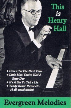 Henry Hall - Evergreen Melodies: This Is Henry Hall (MC)