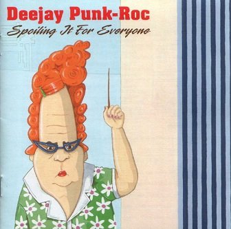 Deejay Punk-Roc - Spoiling It For Everyone (CD)