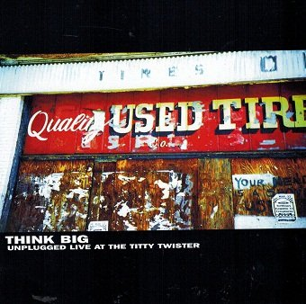 Think Big: Unplugged Live At The Titty Twister (CD)