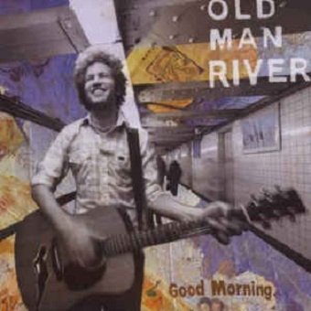 Old Man River - Good Morning (CD)