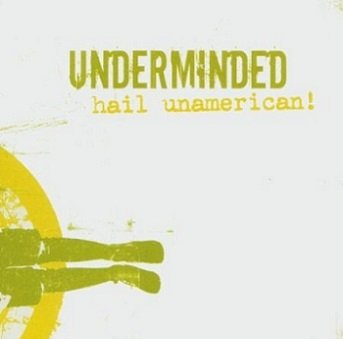 Underminded - Hail Unamerican! (CD)