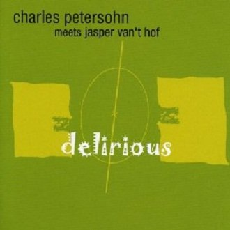 Charles Petersohn Meets Jasper Van't Hof - Delirious (CD)