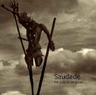 Saudade - The Guts To Be Good (CD)