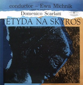 Domenico Scarlatti , Conductor Ewa Michnik - Tetyda Na Skyros (Opera W Przekroju) (2LP)