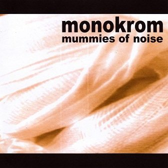 Monokrom - Mummies Of Noise (CD)