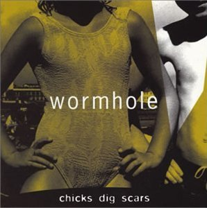 Wormhole - Chicks Dig Scars (CD)