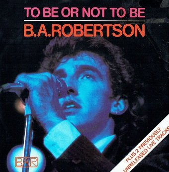 """B.A.Robertson - To Be Or Not To Be (7"""")"""