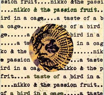 Nikko & The Passion Fruit - A Taste Of A Bird In A Cage (CD)