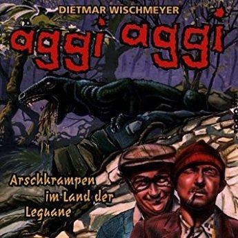 Dietmar Wischmeyer - Aggi Aggi - Arschkrampen Im Land Der Leguane (CD)