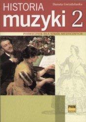 Historia muzyki cz. 2 Podręcznik dla szkół muzycznych, Barok - Klasycyzm - Romantyzm    Danuta Gwizdalanka