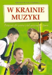 W krainie muzyki Podręcznik dla uczniów szkół muzycznych I stopnia      Agnieszka Kreiner-Bogdańska