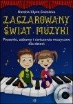 Zaczarowany świat muzyki Piosenki zabawy ćwiczenia muzyczne dla dzieci + CD
