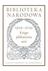 Biblioteka Narodowa 1919-2019. Księga jubileuszowa serii