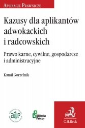 Kazusy dla aplikantów radcowskich i adwokackich Prawo karne, cywilne, gospodarcze i administracyjne