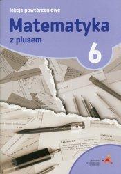 Matematyka z plusem 6 Lekcje powtórzeniowe