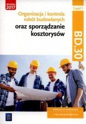 Organizacja i kontrola robót budowlanych oraz sporządzanie kosztorysów. Kwalifikacja BD.30. Podręcznik do nauki zawodu technik b