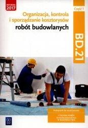 Organizacja, kontrola i sporządzanie kosztorysów robót budowlanych. Kwalifikacja BD.21. Podręcznik do nauki zawodu technik robót