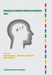 Perswazja językowa w różnych dyskursach. Tom 3