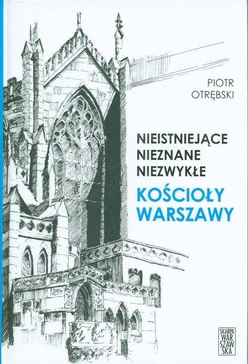 Nieistniejące nieznane niezwykłe Kościoły Warszawy