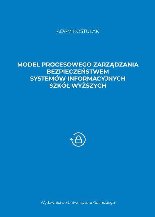 Model procesowego zarządzania bezpieczeństwem systemów informacyjnych szkół wyższych