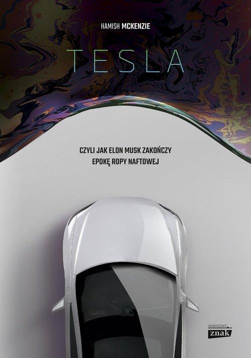 Tesla czyli jak Elon Musk zakończy epokę ropy naftowej