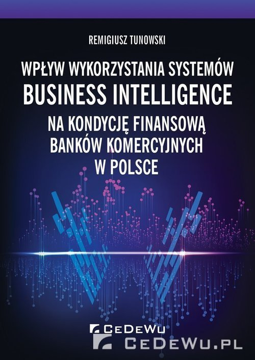 Wpływ wykorzystania systemów Business Intelligence na kondycję finansową banków komercyjnych w Polsce