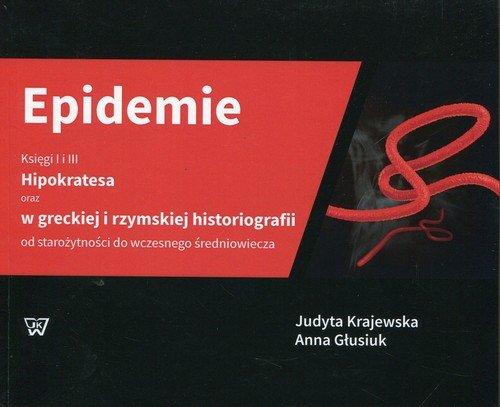 Epidemie Księgi I i III Hipokratesa oraz w greckiej i rzymskiej historiografii od starożytności do wczesnego średniowiecza