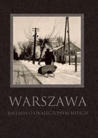 Warszawa. Ballada o okaleczonym mieście