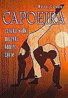 Capoeira. Sztuka Walki, Muzyka, Taniec, Życie