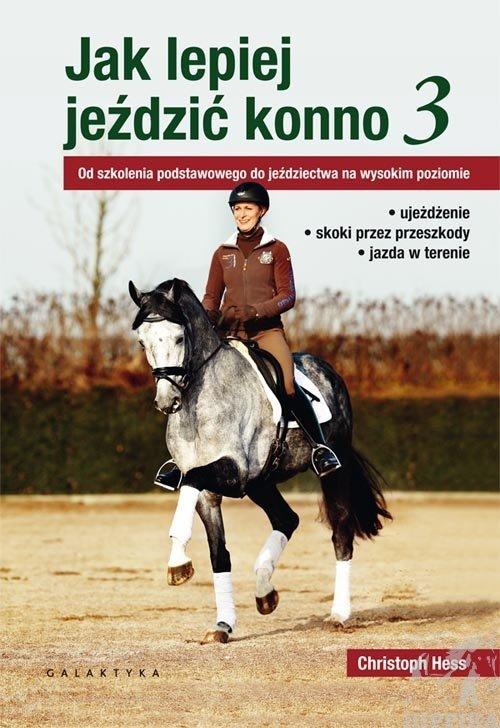 Jak lepiej jeździć konno cz. 3. Od szkolenia podstawowego do jeździectwa na wysokim poziomie