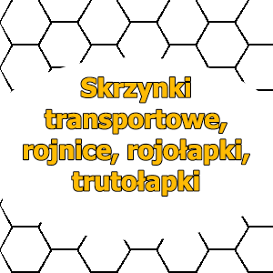 Skrzynki transportowe, rojnice, rojołapki, trutołapki