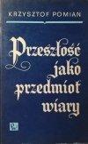 Krzysztof Pomian • Przeszłość jako przedmiot wiary [dedykacja autorska]