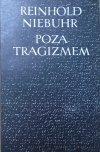 Reinhold Niebuhr • Poza tragizmem. Eseje o chrześcijańskiej interpretacji historii