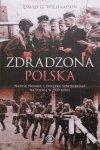 David G. Williamson • Zdradzona Polska. Napaść Niemiec i Związku Sowieckiego na Polskę w 1939 roku