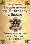 Wighard Strehlow • Program zdrowia św. Hildegardy z Bingen. Dawne lekarstwa na współczesne choroby