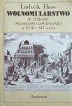 Ludwik Hass • Wolnomularstwo w Europie Środkowo-Wschodniej w XVIII i XIX wieku. Masoneria