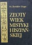 Stanisław Gryga • Złoty wiek mistyki hiszpańskiej