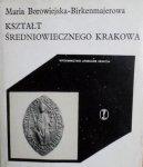 Maria Borowiejska Birkenmajerowa • Kształt średniowiecznego Krakowa