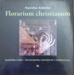 Stanisław Kobielus • Florarium christianum. Symbolika roślin - chrześcijańska starożytność i średniowiecze