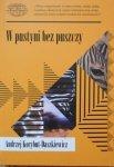 Andrzej Korybut-Daszkiewicz • W pustyni bez puszczy