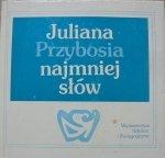 red. Stanisław Makowski • Juliana Przybosia najmniej słów. Analizy i interpretacje [Przyboś]