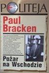 Paul Bracken • Pożar na Wschodzie. Narodziny azjatyckiej potęgi militarnej i drugi wiek nuklearny