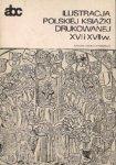 Ewa Chojecka • Ilustracja polskiej książki drukowanej XVI i XVII w.