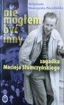 Małgorzata Słomczyńska Piechrzalska • Nie mogłem być inny. Zagadka Macieja Słomczyńskiego.