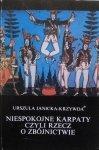 Urszula Janicka Krzywda • Niespokojne Karpaty czyli rzecz o zbójnictwie