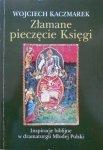 Wojciech Kaczmarek • Złamane pieczęcie Księgi. Inspiracje biblijne w dramaturgii Młodej Polski