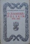 Kazimierz Przerwa Tetmajer • O żołnierzu polskim 1795-1915