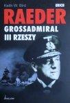 Keith W. Bird • Erich Raeder. Grossadmiral III Rzeszy