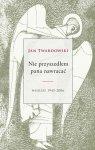 Jan Twardowski • Nie przyszedłem pana nawracać. Wiersze 1945-2006