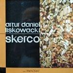 Artur Daniel Liskowacki • Skerco